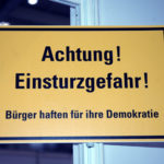 Attention! Danger of collapse! Citizens are responsible for their democracy!