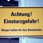 Achtung! Einsturzgefahr! Bürger haften für ihre Demokratie
